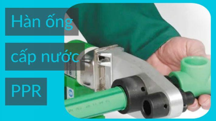 kỹ thuật lắp đặt điện nước - hàn ống PPR