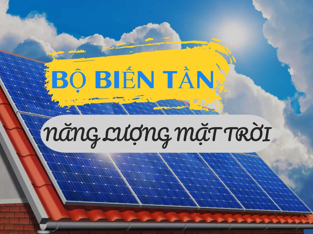 Cách chọn mua bộ biến tần điện năng lượng mặt trời