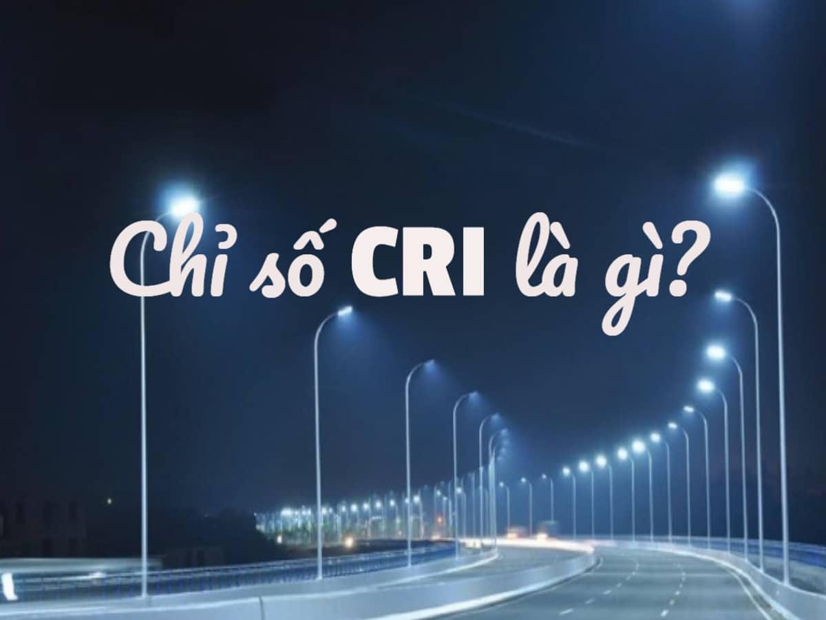 Chỉ số CRI là gì? Ý nghĩa của chỉ số CRI khi chọn mua đèn LED