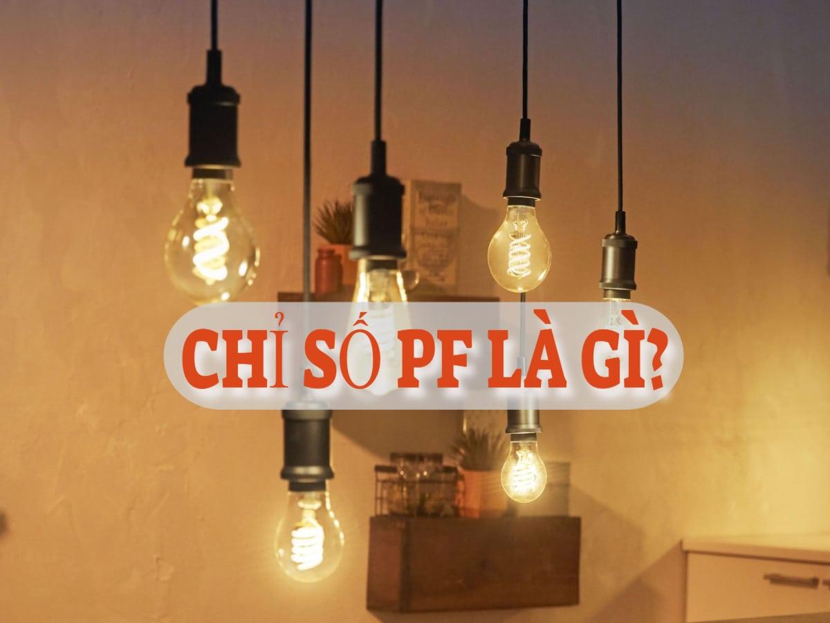 Chỉ số PF là gì? Ý nghĩa của chỉ số PF trên các loại đèn LED hiện nay
