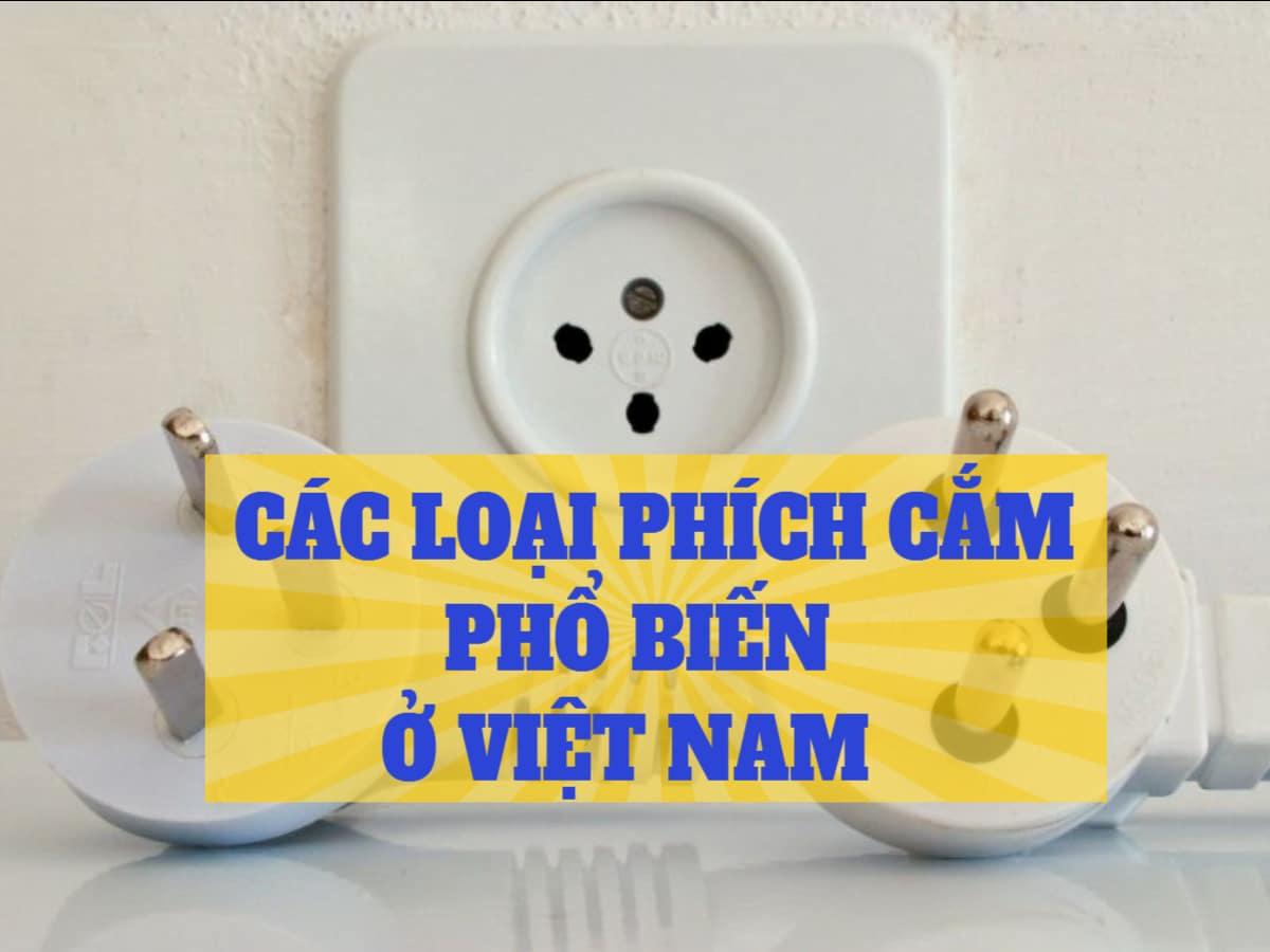 Tìm hiểu các loại phích cắm phổ biến hiện nay tại Việt Nam