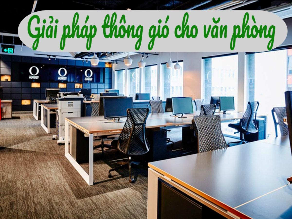 Giải pháp thông gió cho văn phòng làm việc được sử dụng phổ biến hiện nay